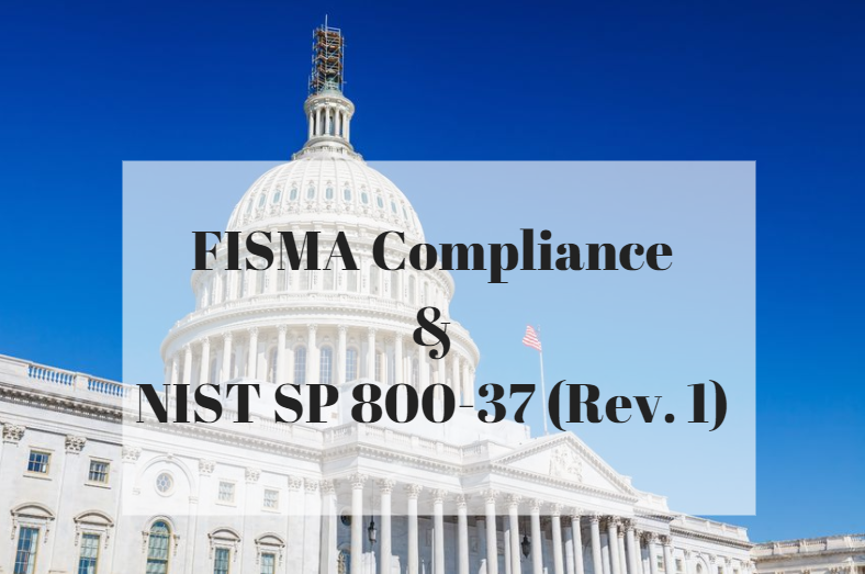 FISMA Compliance & NIST SP 800-37 (Rev  1) – The Cybersecurity Man