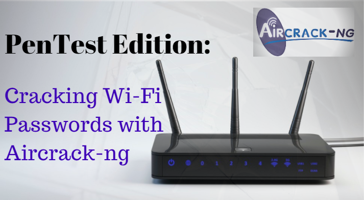 PenTest Edition: Cracking Wi-Fi Passwords with Aircrack-ng – The