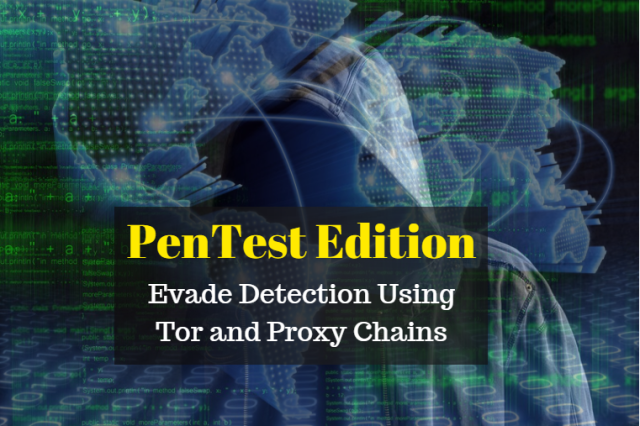 PenTest Edition: Evade Detection Using Tor and Proxy Chains